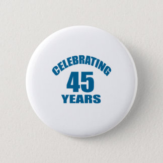 Celebrating 45 Years Birthday Designs 2 Inch Round Button