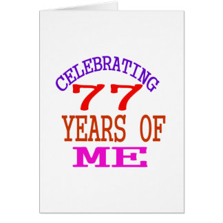 Celebrating 77 Years Of Me Card