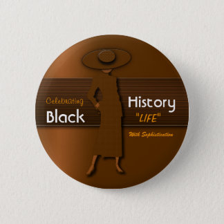CELEBRATING BLACK HISTORY LIFE WITH SOPHISTICATION 2 INCH ROUND BUTTON