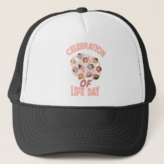 Celebration Of Life Day - Appreciation Day Trucker Hat