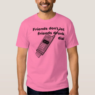 cell phone, Friends don't let friends drunk dial Shirts