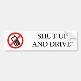 CELL PHONE, SHUT UPAND DRIVE! BUMPER STICKER