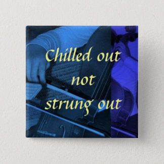 cello1 blue, Chilled out not str... - Customized 2 Inch Square Button