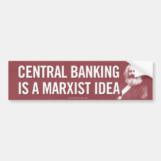 Central Banking is Marxist Bumper Sticker