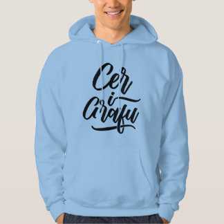 Cer I Grafu, Funny Welsh Dialect Hoodie