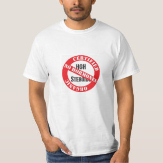 Certified Organic! No HGH, no 'roids! T-Shirt