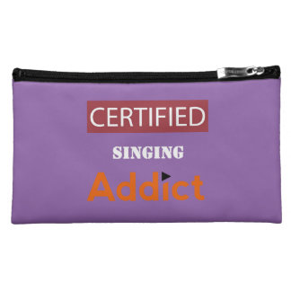 Certified Singing Addict Cosmetic Bags