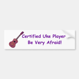 Certified Uke Player. Be Very Afraid! Bumper Sticker