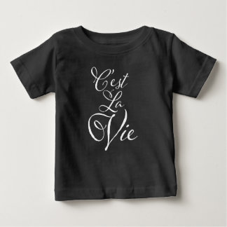 C'est La Vie - French for That's Life! Baby T-Shirt