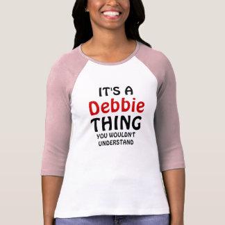 C'est une chose de Debbie que vous ne comprendriez T Shirt