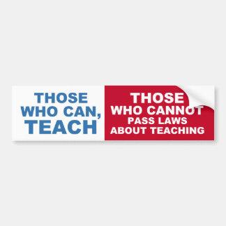 Ceux qui peuvent, enseigner, ceux qui ne peuvent p autocollant de voiture