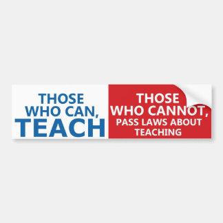 Ceux qui peuvent enseigner, ceux qui peuvent des autocollant de voiture