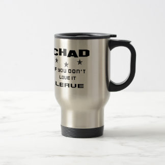Chad If you don't love it, Leave Travel Mug