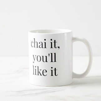 CHAI IT YOU'LL LIKE IT MUG