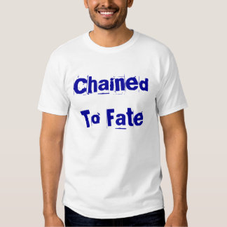 Chained To  Fate T-Shirt