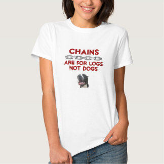 Chains are for logs not dogs! shirt