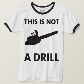 Chainsaw This Is Not A Drill Funny Shirt