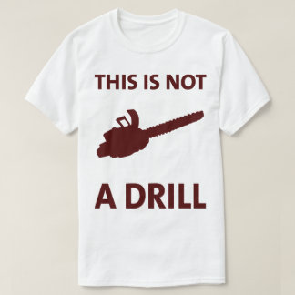 Chainsaw This Is Not A Drill Funny Tee