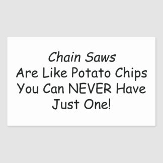 Chainsaws Are Like Potato Chips You Can Never Have Sticker