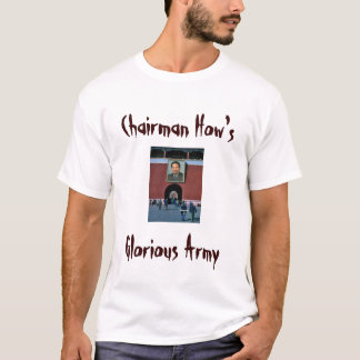 chairman howard, Chairman How's, Glorious Army T-Shirt