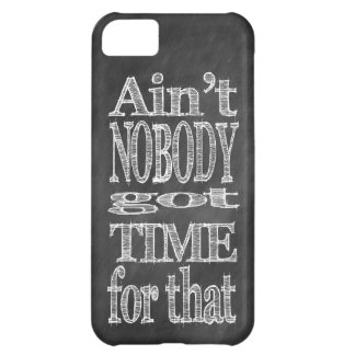 Chalk Blackboard Ain't NOBODY got TIME for that iPhone 5C Cover