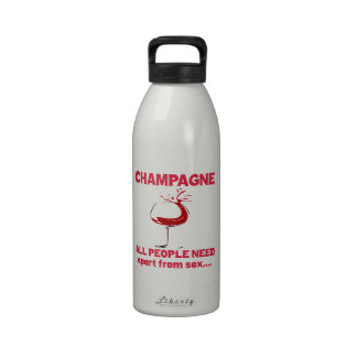 Champagne all people need apart from ..... reusable water bottle