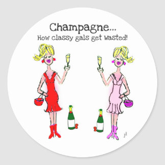 """CHAMPAGNE...HOW CLASSY GALS GET WASTED"" CLASSIC ROUND STICKER"