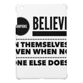 Champions Believe In Themselves, Even When No One iPad Mini Case
