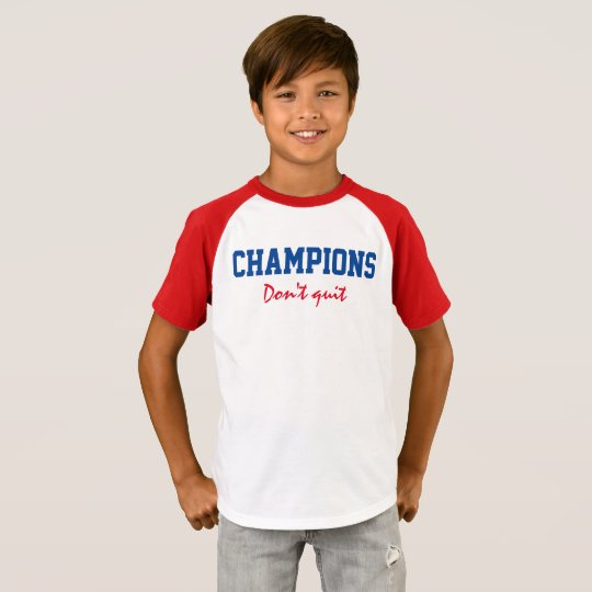 Champions Don't Quit T-Shirt