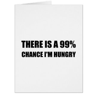 Chance I Am Hungry Card