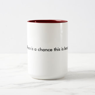Chance this is booze Two-Tone coffee mug