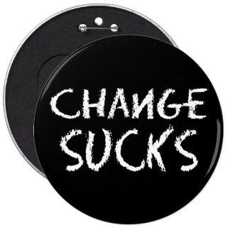 Change Sucks 6 Inch Round Button