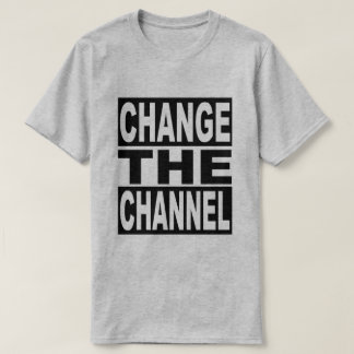 Change the Channel T-Shirt