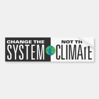 Change the System, Not the Climate Bumper Sticker