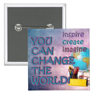 Change the World Button. Inspiration be with you. 2 Inch Square Button