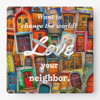 Change the World Love Your Neighbor Unique Doors Square Wall Clock