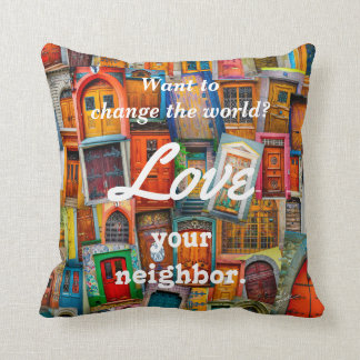 Change the World Love Your Neighbor Unique Doors Throw Pillow