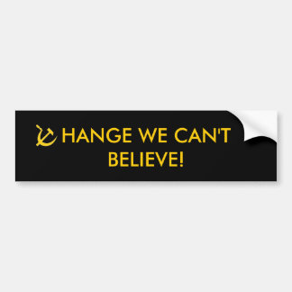 Change we can't believe bumper sticker