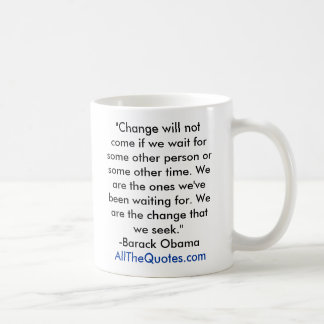 """""""Change will not come if we wait for some other... Basic White Mug"""