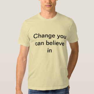 Change you can believe in tee shirt