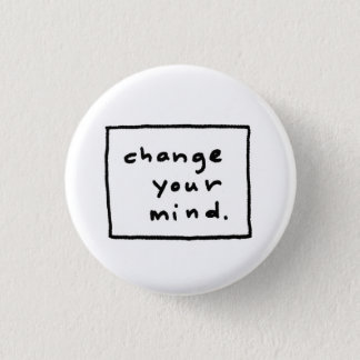 change your mind. 1 inch round button