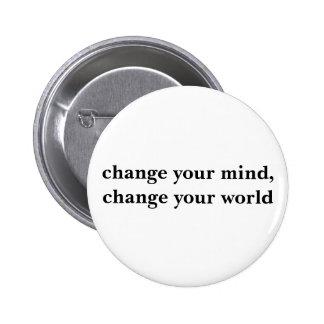 change your mind, change your world 2 inch round button