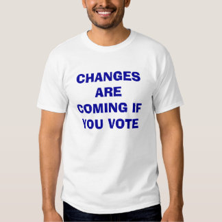 CHANGES ARE COMING IF YOU VOTE T-SHIRTS