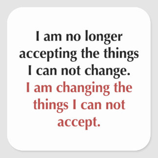 Changing What I Can Not Accept Square Sticker