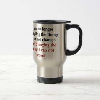 Changing What I Can Not Accept Travel Mug