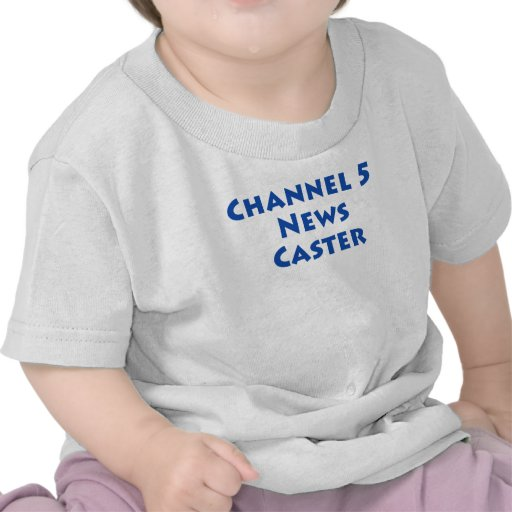 Channel 5 News Caster T-shirts