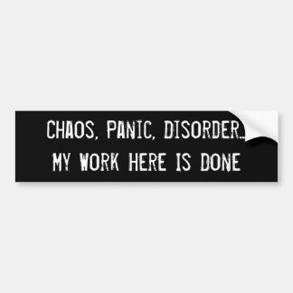 Chaos, Panic, Disorder... My Work ... Bumper Sticker
