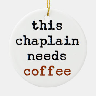 chaplain needs coffee ceramic ornament