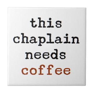 chaplain needs coffee tile