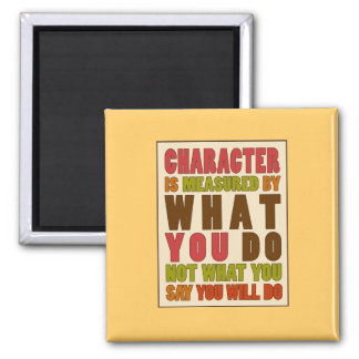 Character is Measured by Action Quote Magnet